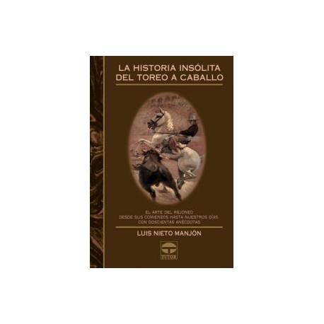 LIBRO LA HISTORIA INSÓLITA DEL TOREO A CABALLO
